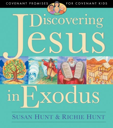 Discovering Jesus in Exodus (Covenant Promises for Covenant Kids) - Susan Hunt; Richie Hunt