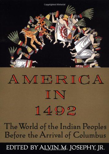 America in 1492: The World of the Indian Peoples Before the Arrival of Columbus - Alvin M. Josephy Jr.