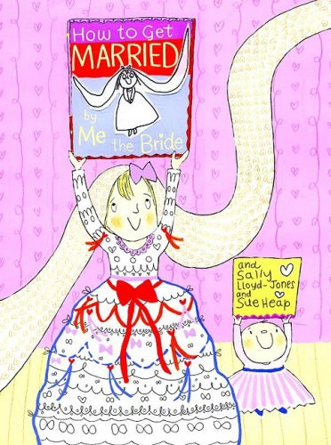How to Get Married ... by Me, the Bride - Sally Lloyd-Jones