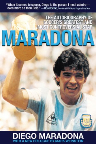 Maradona: The Autobiography of Soccer's Greatest and Most Controversial Star - Diego Armando Maradona