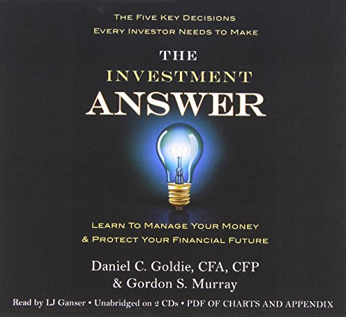 The Investment Answer: Learn to Manage Your Money  &  Protect Your Financial Future (tentative) - Gordon Murray; Daniel C. Goldie