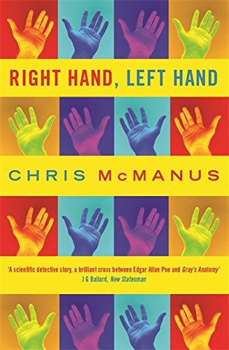 Right Hand, Left Hand: The Origins of Asymmetry in Brains, Bodies, Atoms and Cultures - I. C. McManus