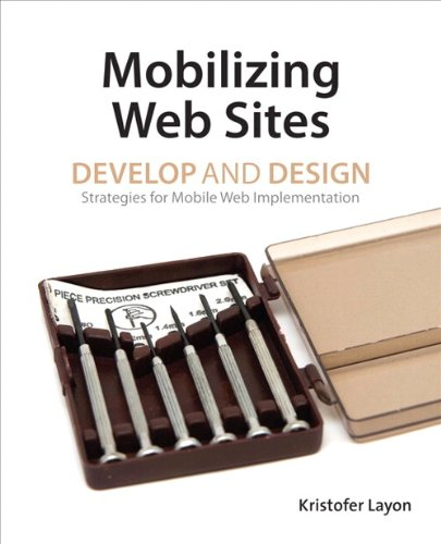 Mobilizing Web Sites: Strategies for Mobile Web Implementation (Develop and Design) - Kristofer Layon