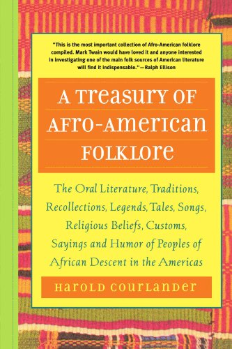 A Treasury of Afro-American Folklore: The Oral Literature, Traditions, Recollections, Legends, Tales, Songs, Religious Beliefs, Customs, Say - Harold Courlander