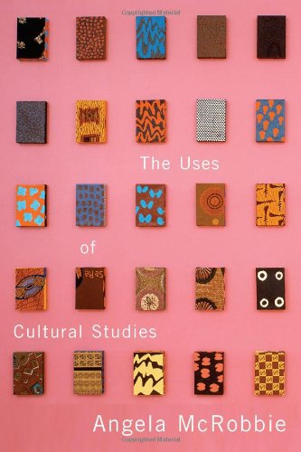 The Uses of Cultural Studies: A Textbook - Angela McRobbie