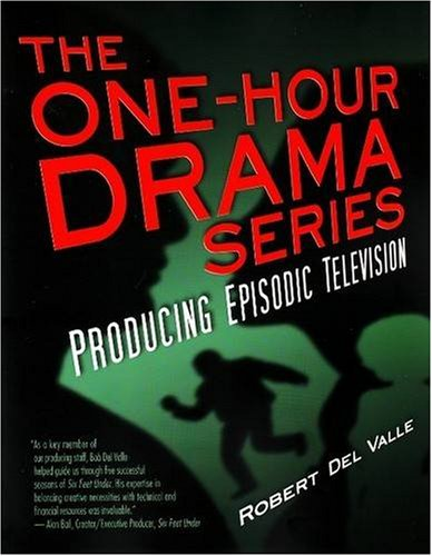The One-Hour Drama Series: Producing Episodic Television - Robert Del Valle