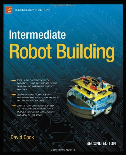 Intermediate Robot Building (Technology in Action) - David Cook