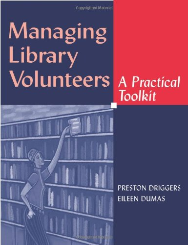 Managing Library Volunteers: A Practical Toolkit (Ala Editions) - Preston F. Driggers; Eileen Dumas