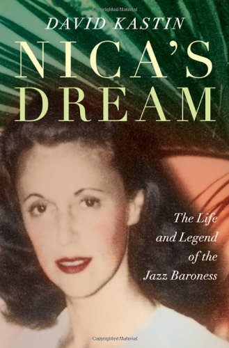 Nica's Dream: The Life and Legend of the Jazz Baroness - David Kastin