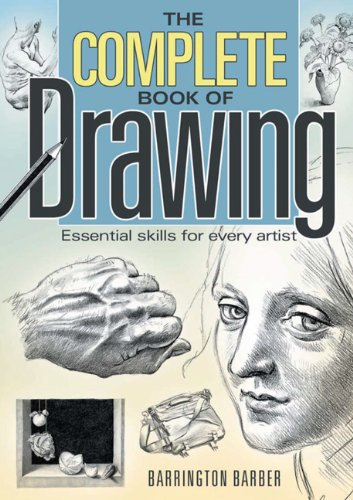 Complete Book of Drawing: Essential Skills for Every Artist - Barrington Barber