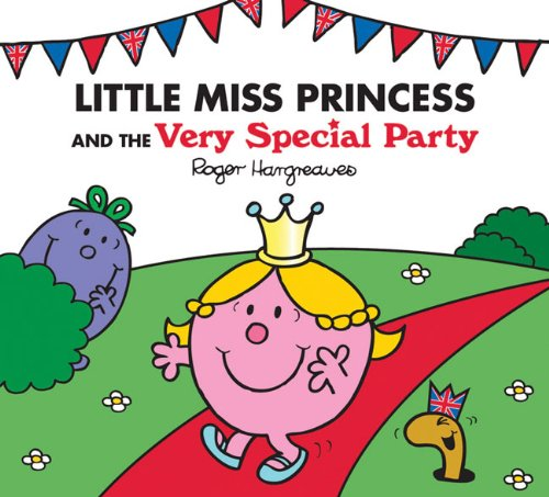 Little Miss Princess and the Very Special Party (Mr. Men  &  Little Miss Magic) - Roger Hargreaves