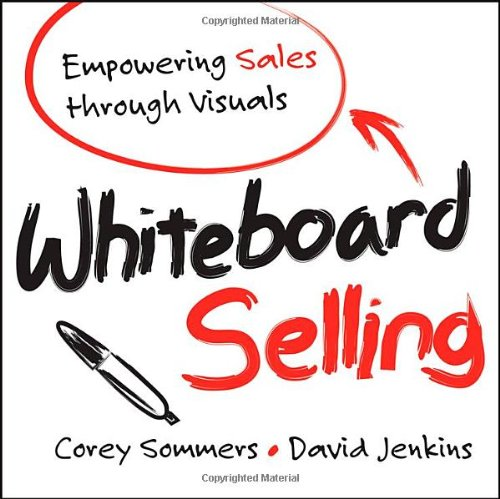 Whiteboard Selling: Empowering Sales Through Visuals - Corey Sommers; David Jenkins