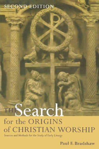 The Search for the Origins of Christian Worship: Sources and Methods for the Study of Early Liturgy - Paul F. Bradshaw