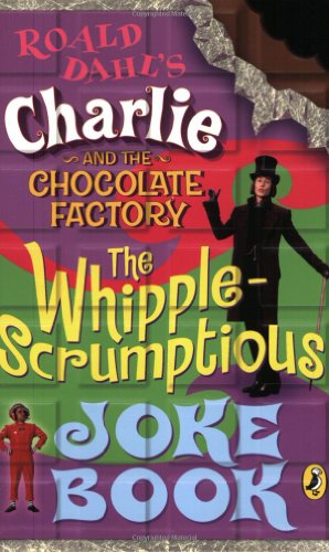 Charlie and the Chocolate Factory: Whipple-Scrumptious Joke Book - Roald Dahl