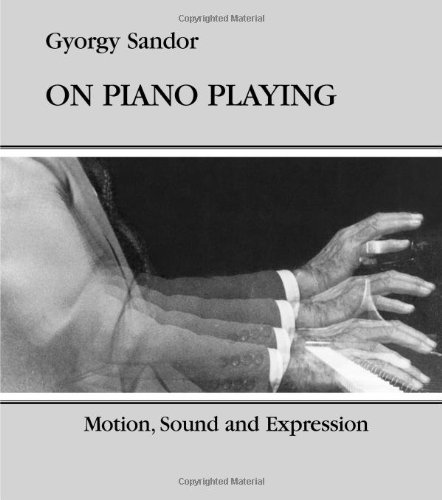 On Piano Playing: Motion, Sound, and Expression - Gyorgy Sandor