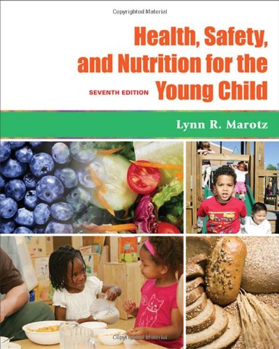 Health, Safety, and Nutrition for the Young Child, 7th Edition - Lynn R. Marotz