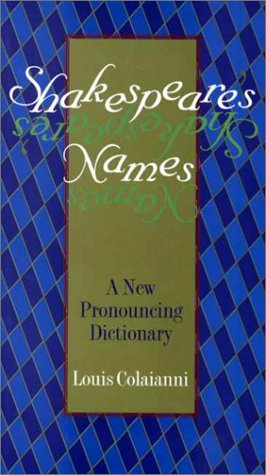 Shakespeare's Names: A New Pronouncing Dictionary - Louis Colaianni