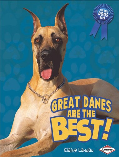 Great Danes Are the Best! (Best Dogs Ever) - Elaine Landau