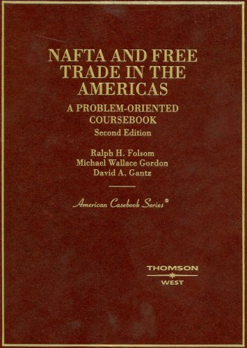 NAFTA and Free Trade in the America's, A Problem Oriented Coursebook (American Casebook Series) - Ralph H. Folsom; Michael Gordon; David Gantza