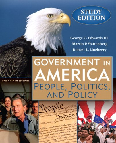 Government in America: People, Politics and Policy, Brief Study Edition (9th Edition) - George C. Edwards; Martin P. Wattenberg; Robert L. Lineberry
