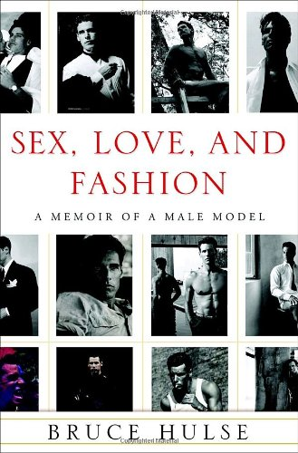 Sex, Love, and Fashion: A Memoir of a Male Model - Bruce Hulse