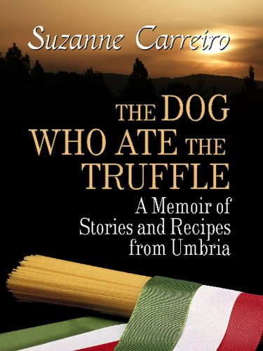 The Dog Who Ate the Truffle: A Memoir of Stories and Recipes from Umbria (Thorndike Biography) - Suzanne Carreiro
