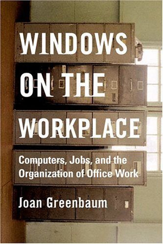 Windows on the Workplace: Technology, Jobs, and the Organization of Office Work - Joan M. Greenbaum