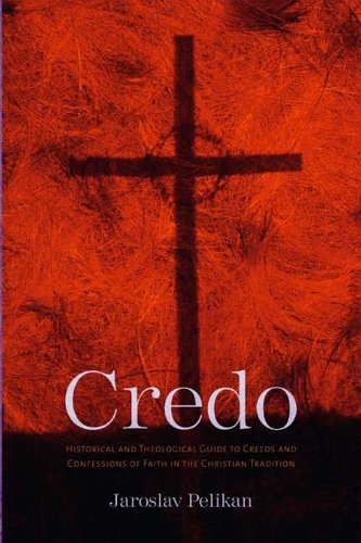 Credo: Historical and Theological Guide to Creeds and Confessions of Faith in the Christian Tradition - Jaroslav Pelikan