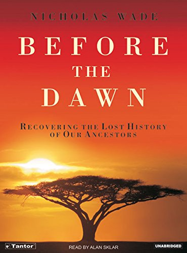 Before the Dawn: Recovering the Lost History of Our Ancestors - Nicholas Wade