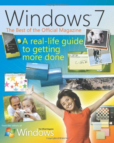 The Best of Windowsr 7: The Official Magazine: The Official Magazine: A Real-Life Guide to Windows and Your PC (Business Skills) - The Editors the ficial WIndows Magazine of