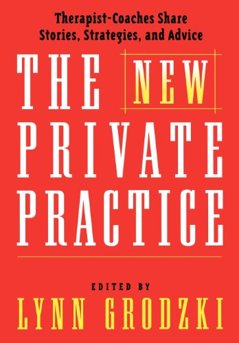 The New Private Practice: Therapist-Coaches Share Stories, Strategies, and Advice - Lynn Grodzki