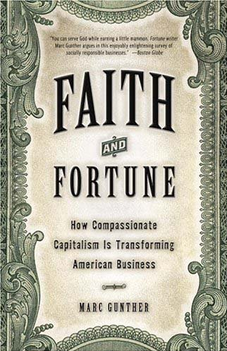 Faith and Fortune: How Compassionate Capitalism Is Transforming American Business - Marc Gunther