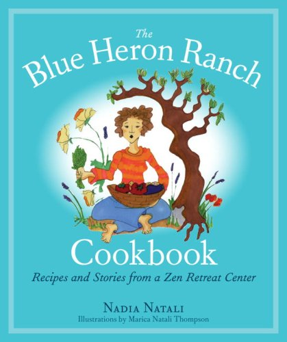 The Blue Heron Ranch Cookbook: Recipes and Stories from a Zen Retreat Center - Nadia Natali