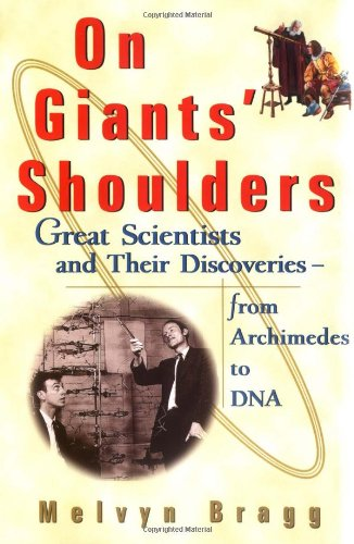 On Giants' Shoulders: Great Scientists and Their Discoveries From Archimedes to DNA - Melvyn Bragg