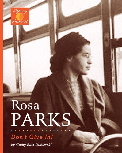 Rosa Parks: Don't Give In! (Defining Moments) - Cathy East Dubowski