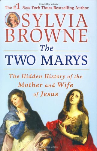 The Two Marys: The Hidden History of the Mother and Wife of Jesus - Sylvia Browne