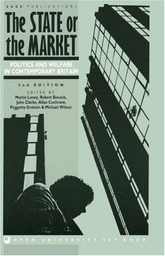 The State or the Market: Politics and Welfare in Contemporary Britain (Published in association with The Open University) - Martin Loney; Robert Bocock; John H. Clarke; Allan Douglas Cochrane; Peggotty A M Graham; Michael J Wilson