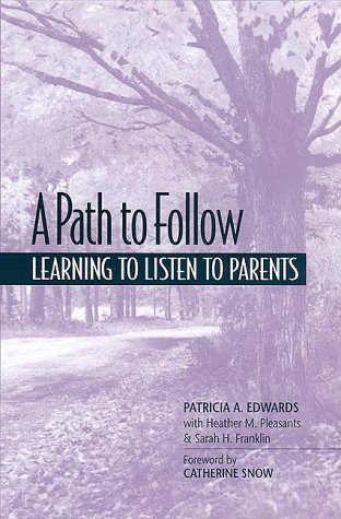 A Path to Follow: Learning to Listen to Parents - Patricia A. Edwards with Heather M. Pleasants, Sarah H. Franklin, Catherine Snow