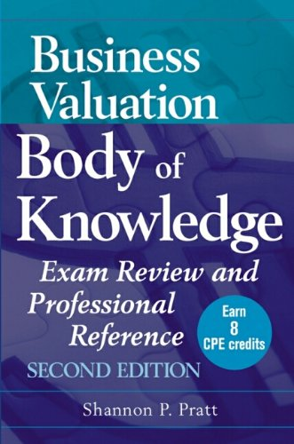 Business Valuation Body of Knowledge: Exam Review and Professional Reference - Shannon P. Pratt
