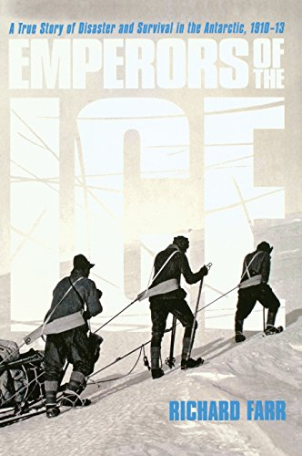 Emperors of the Ice: A True Story of Disaster and Survival in the Antarctic, 1910-13 - Richard Farr