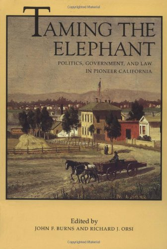 Taming the Elephant: Politics, Government, and Law in Pioneer California - Marlene Smith-Baranzini