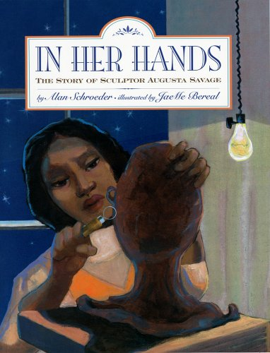 In Her Hands: The Story of Sculptor Augusta Savage - Alan Schroeder; JaeMe Bereal
