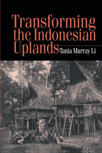 Transforming the Indonesian Uplands (Studies in Environmental Anthropology) - Tania Li