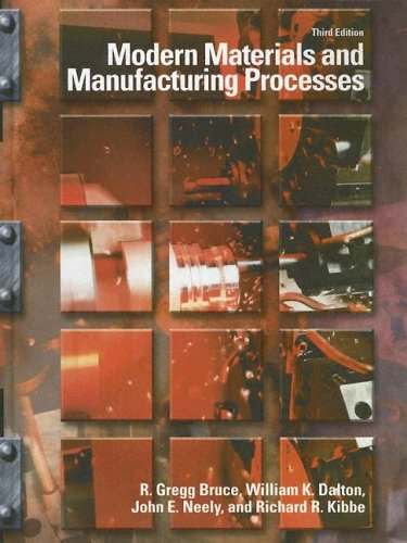 Modern Materials and Manufacturing Processes (3rd Edition) - R. Gregg Bruce, William K. Dalton, John E. Neely, Richard R. Kibbe