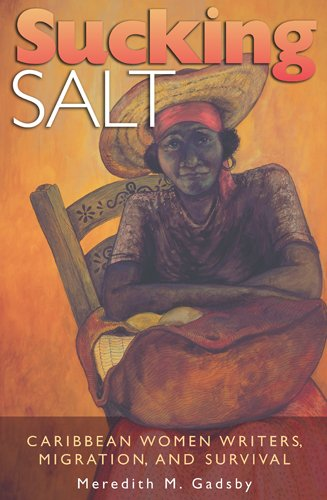 Sucking Salt: Caribbean Women Writers, Migration, and Survival - Meredith M. Gadsby