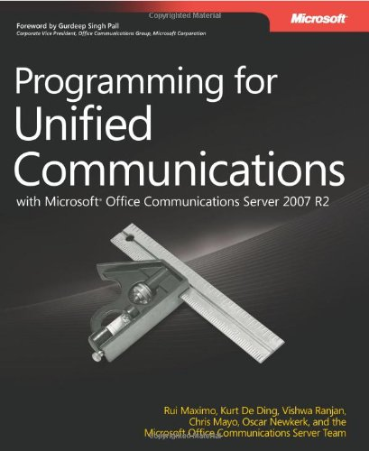 Programming for Unified Communications with Microsoftr Office Communications Server 2007 R2 (Developer Reference) - Rui Maximo; Kurt De Ding; Vishwa Ranjan; Chris Mayo; Oscar Newkerk; Microsoft Communications Serve Team