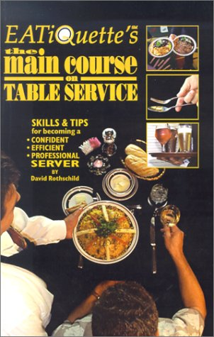 EATiQuette's the Main Course on Table Service: Skills  &  Tips for Becoming a Confident Efficient Professional Server - David Rothschild