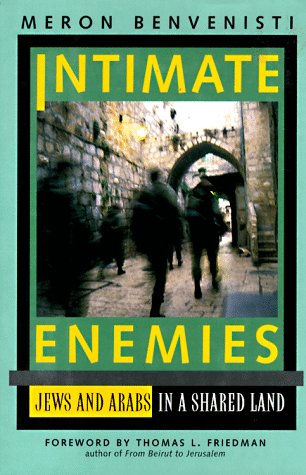 Intimate Enemies: Jews and Arabs in a Shared Land - Meron Benvenisti