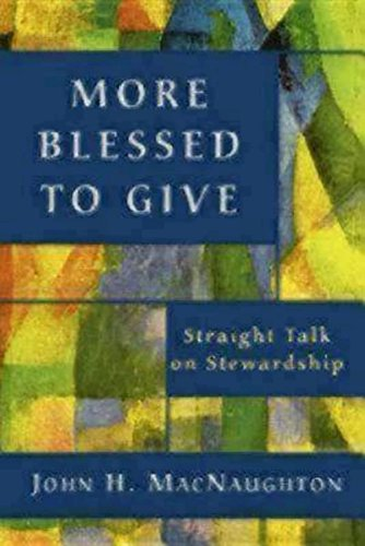 More Blessed to Give: Straight Talk on Stewardship - John H. MacNaughton