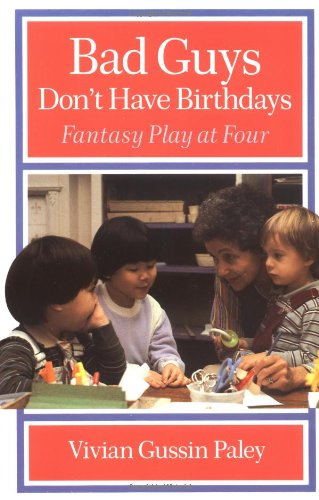 Bad Guys Don't Have Birthdays: Fantasy Play at Four - Vivian Gussin Paley